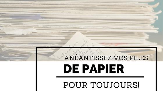 Anéantissez vos piles de papier… pour toujours!