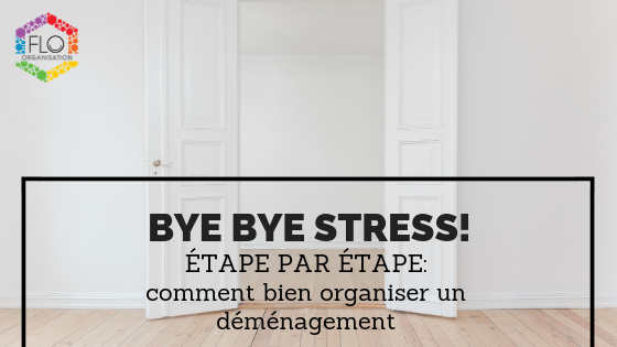 Bye bye stress!  Étape par étape: comment bien organiser un déménagement